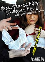 有浦留美 奥さん、今はいてる下着を買い取らせて下さい! 〜おりもの付きの汚れたパンツ〜