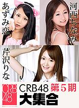 あずみ恋 芹沢りな 河西ちなみ CRB48 第5期